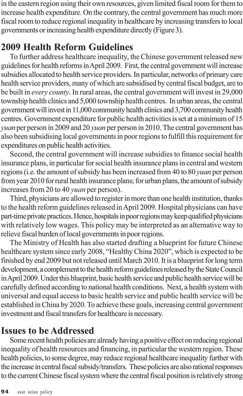 (Figure 3). 2009 Health Reform Guidelines To further address healthcare inequality, the Chinese government released new guidelines for health reforms in April 2009.