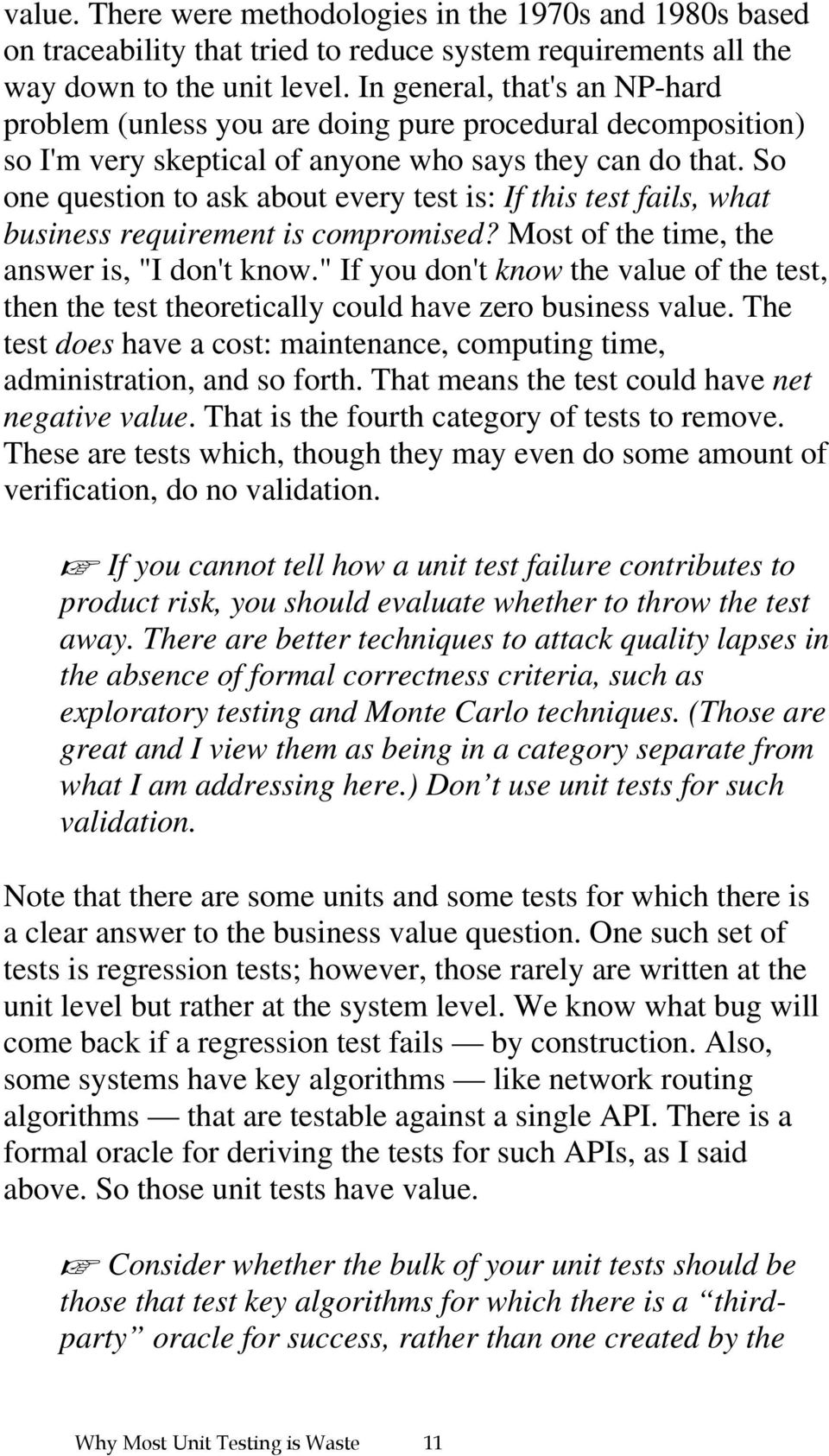 "So one question to ask about every test is: If this test fails, what business requirement is compromised? Most of the time, the answer is, ""I don't know."