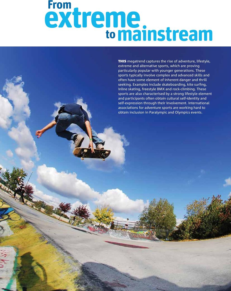 Examples include skateboarding, kite surfing, inline skating, freestyle BMX and rock-climbing.