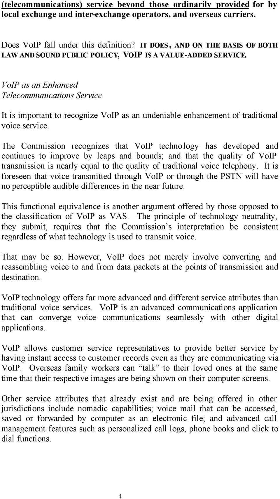 VoIP as an Enhanced Telecommunications Service It is important to recognize VoIP as an undeniable enhancement of traditional voice service.