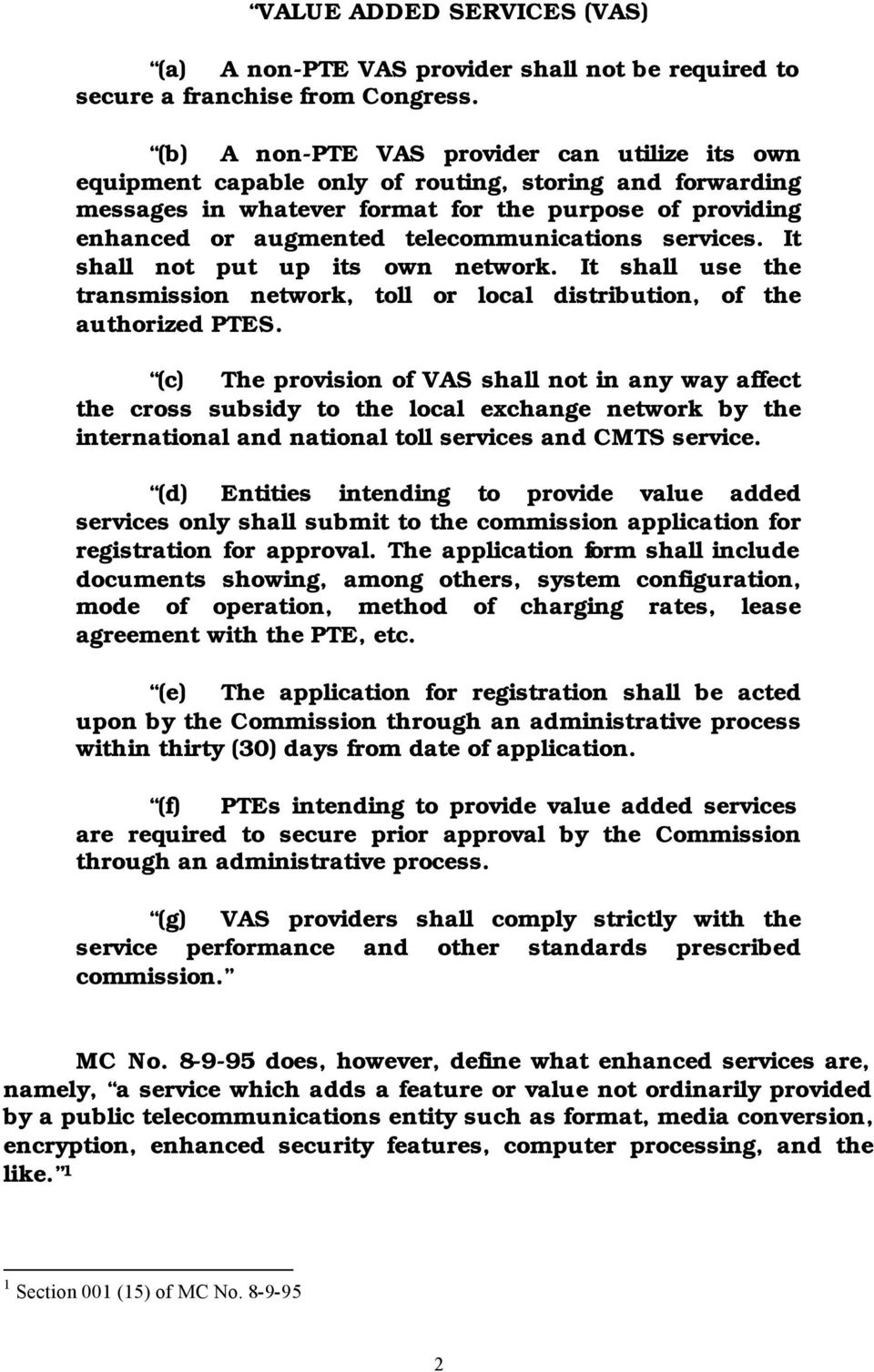 telecommunications services. It shall not put up its own network. It shall use the transmission network, toll or local distribution, of the authorized PTES.