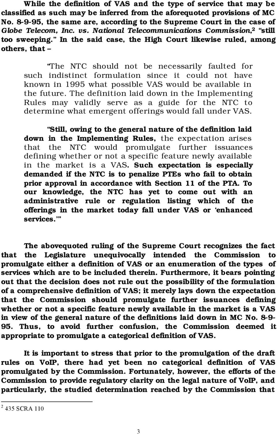 In the said case, the High Court likewise ruled, among others, that The NTC should not be necessarily faulted for such indistinct formulation since it could not have known in 1995 what possible VAS