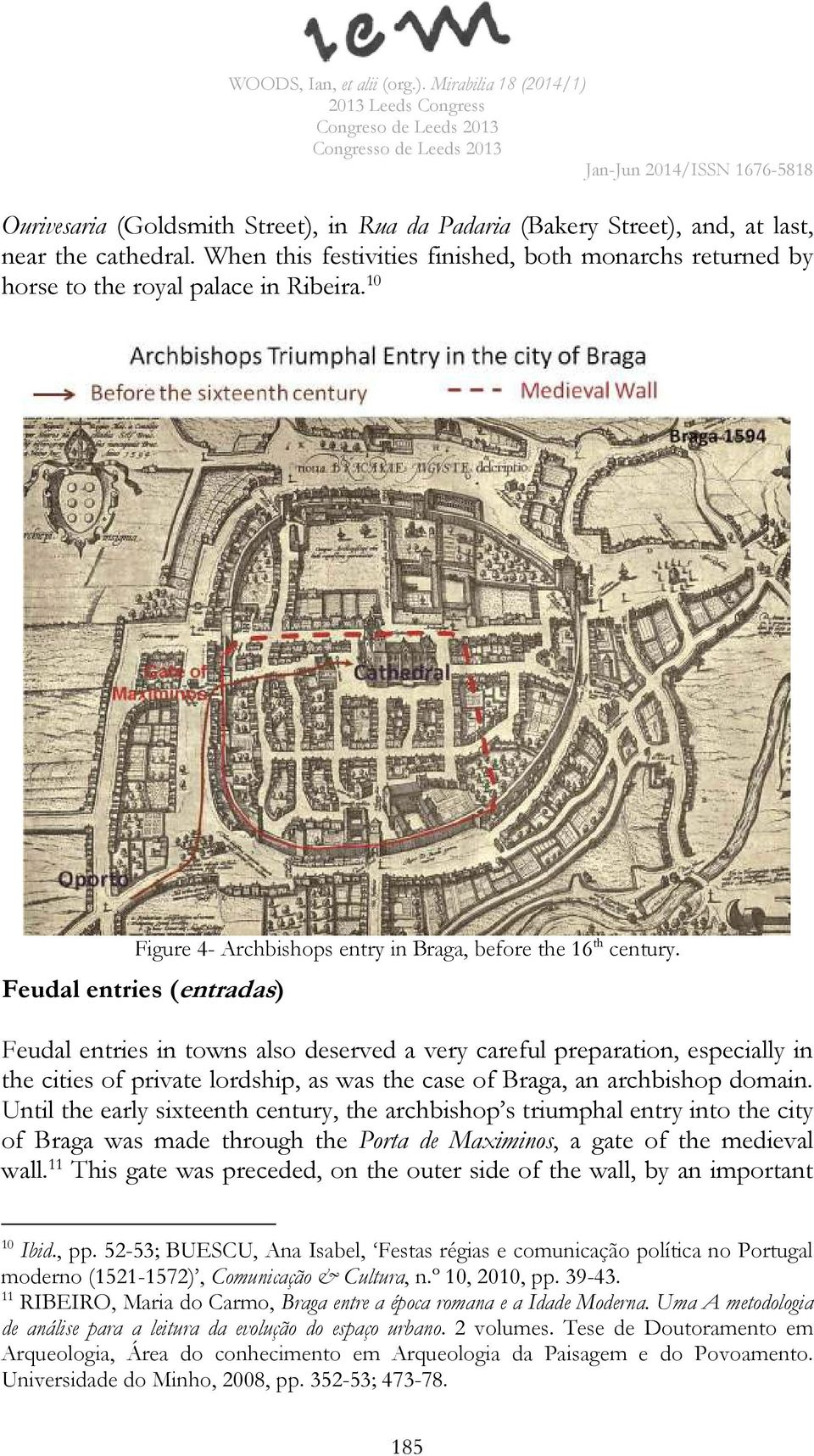Feudal entries (entradas) Feudal entries in towns also deserved a very careful preparation, especially in the cities of private lordship, as was the case of Braga, an archbishop domain.