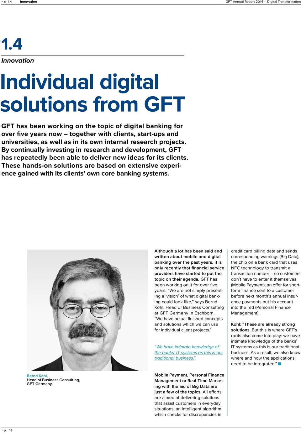 own internal research projects. By continually investing in research and development, GFT has repeatedly been able to deliver new ideas for its clients.