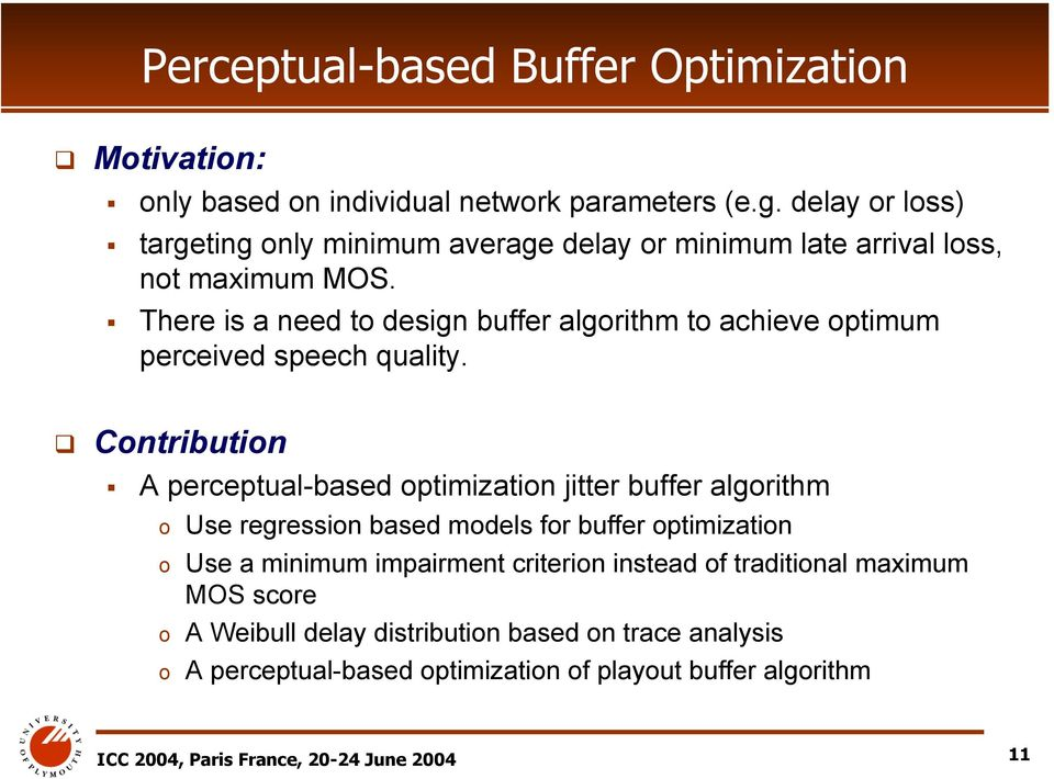 There is a need to design buffer algorithm to achieve optimum perceived speech quality.