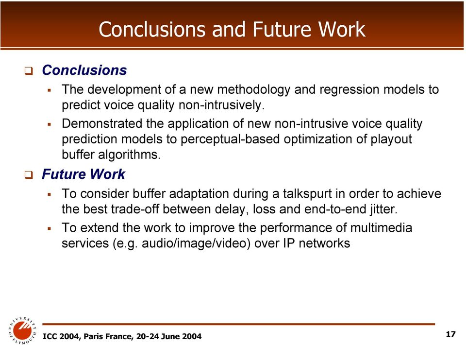 Future Work To consider buffer adaptation during a talkspurt in order to achieve the best trade-off between delay, loss and end-to-end jitter.