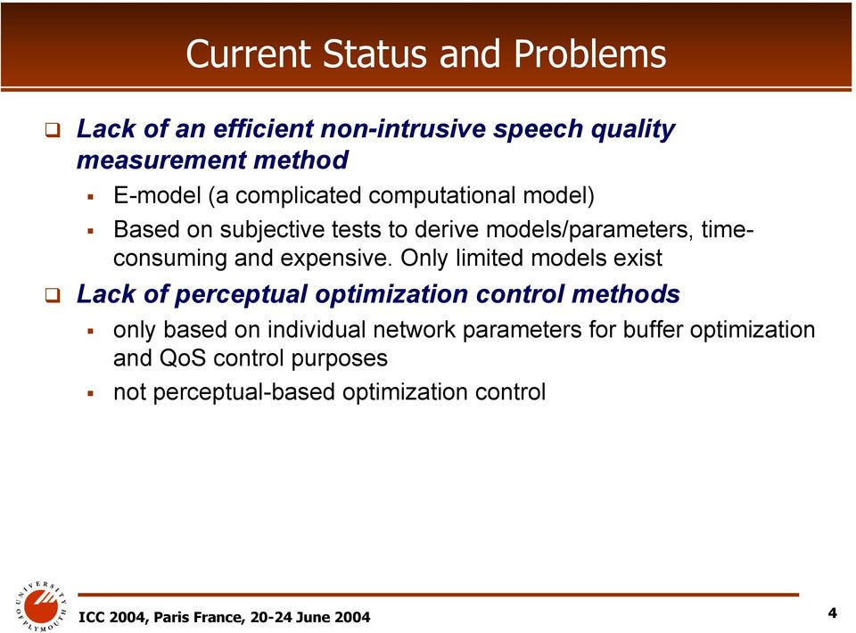 Only limited models exist Lack of perceptual optimization control methods only based on individual network parameters