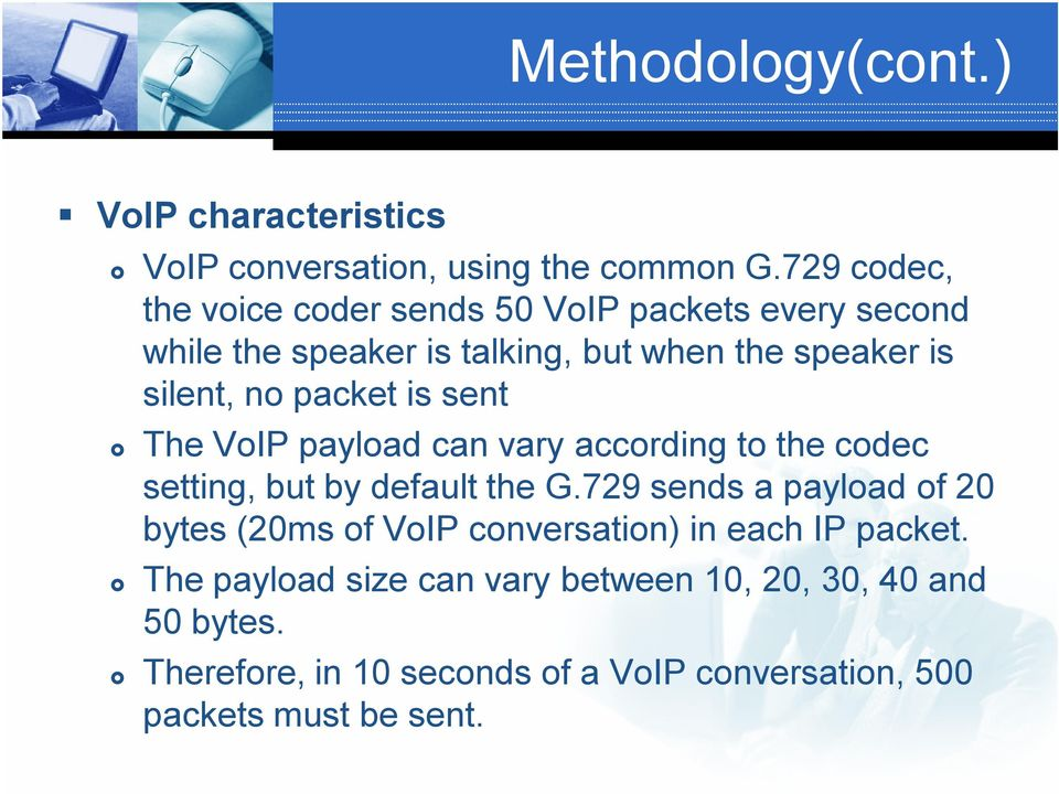 packet is sent The VoIP payload can vary according to the codec setting, but by default the G.