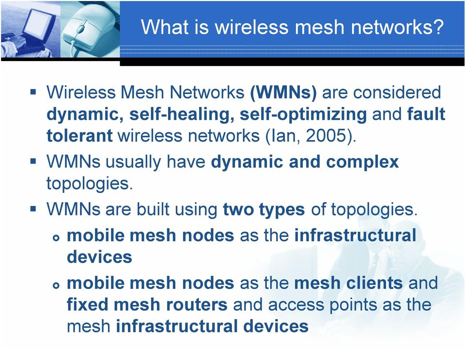 wireless networks (Ian, 2005). WMNs usually have dynamic and complex topologies.