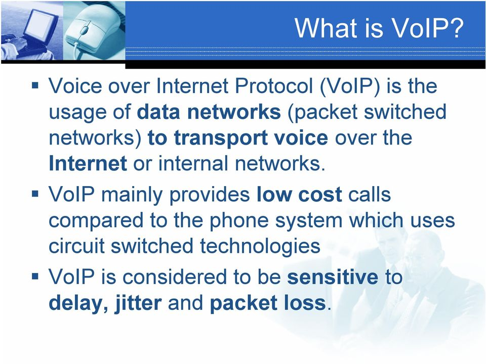 networks) to transport voice over the Internet or internal networks.