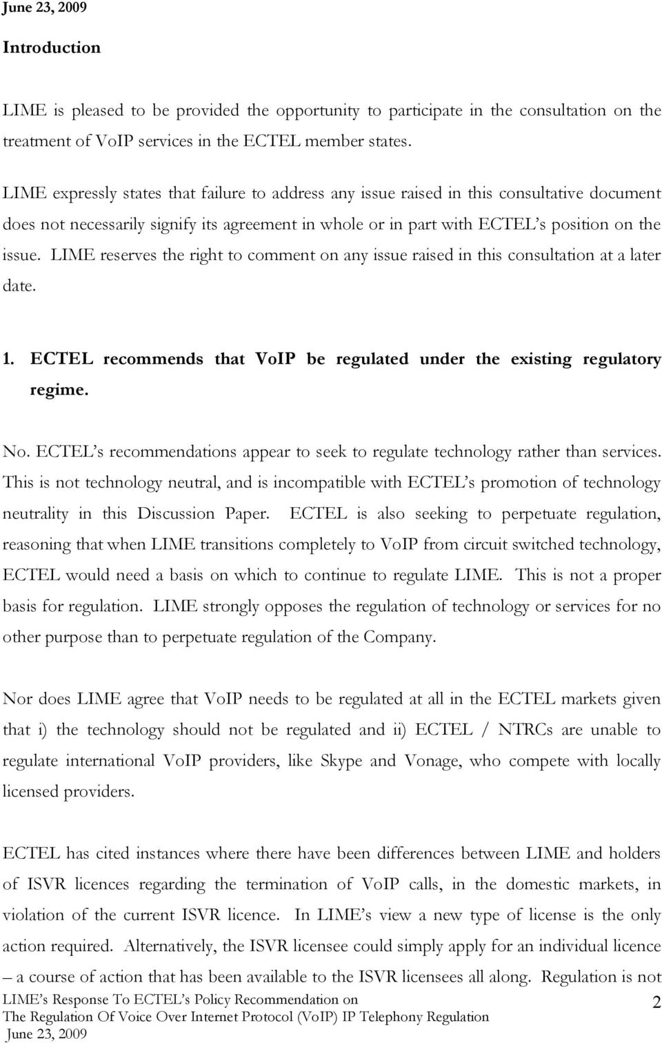 LIME reserves the right to comment on any issue raised in this consultation at a later date. 1. ECTEL recommends that VoIP be regulated under the existing regulatory regime. No.