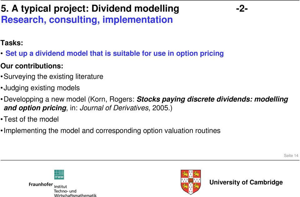 models Developping a new model (Korn, Rogers: Stocks paying discrete dividends: modelling and option pricing, in: