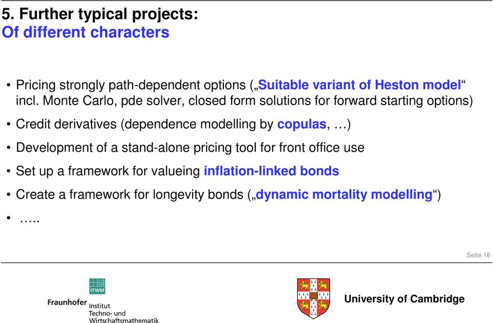 Monte Carlo, pde solver, closed form solutions for forward starting options) Credit derivatives (dependence