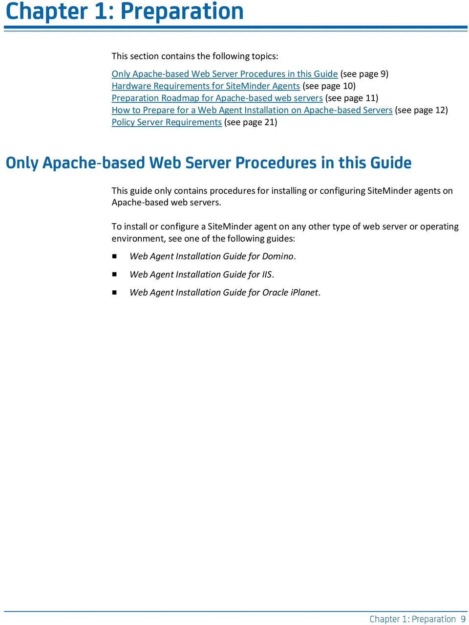 Apache-based Web Server Procedures in this Guide This guide only contains procedures for installing or configuring SiteMinder agents on Apache-based web servers.