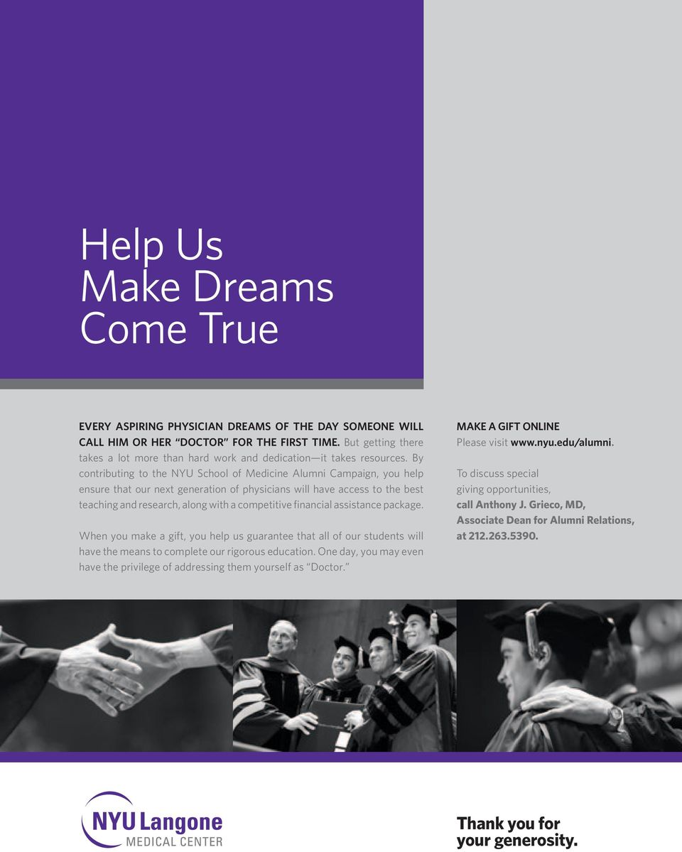 By contributing to the NYU School of Medicine Alumni Campaign, you help ensure that our next generation of physicians will have access to the best teaching and research, along with a competitive
