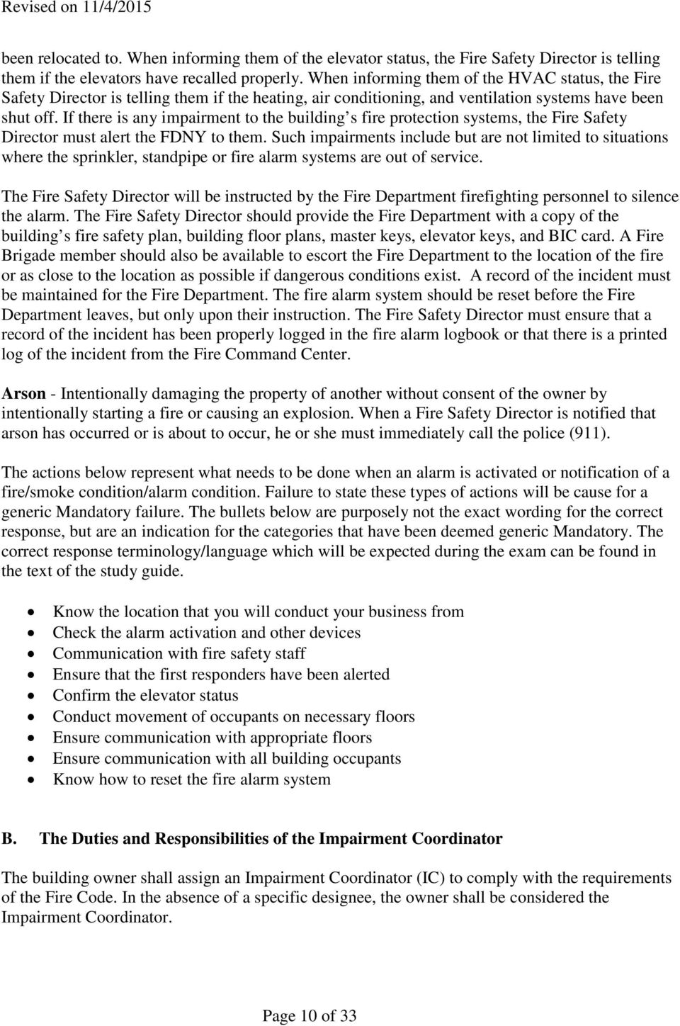 If there is any impairment to the building s fire protection systems, the Fire Safety Director must alert the FDNY to them.