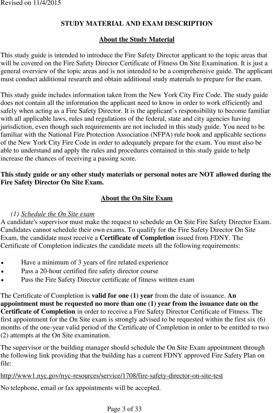 The applicant must conduct additional research and obtain additional study materials to prepare for the exam. This study guide includes information taken from the New York City Fire Code.