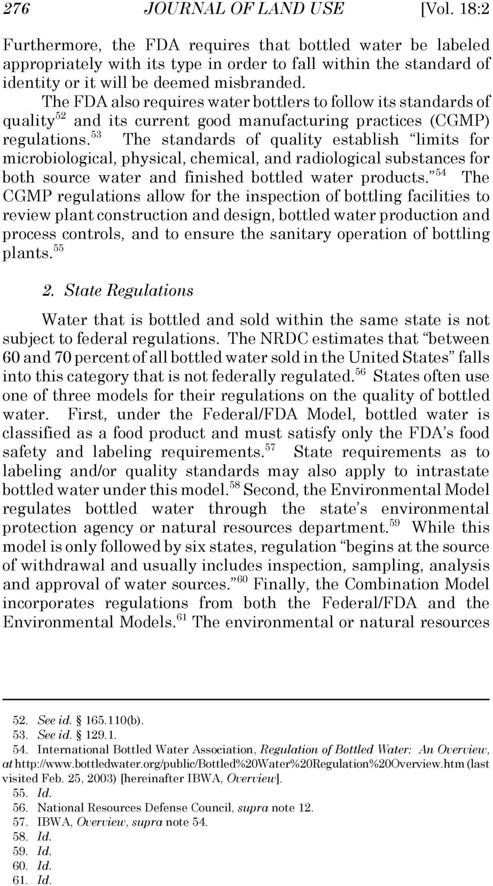 The FDA also requires water bottlers to follow its standards of quality 52 and its current good manufacturing practices (CGMP) regulations.