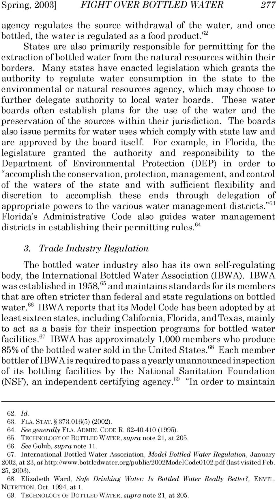 Many states have enacted legislation which grants the authority to regulate water consumption in the state to the environmental or natural resources agency, which may choose to further delegate
