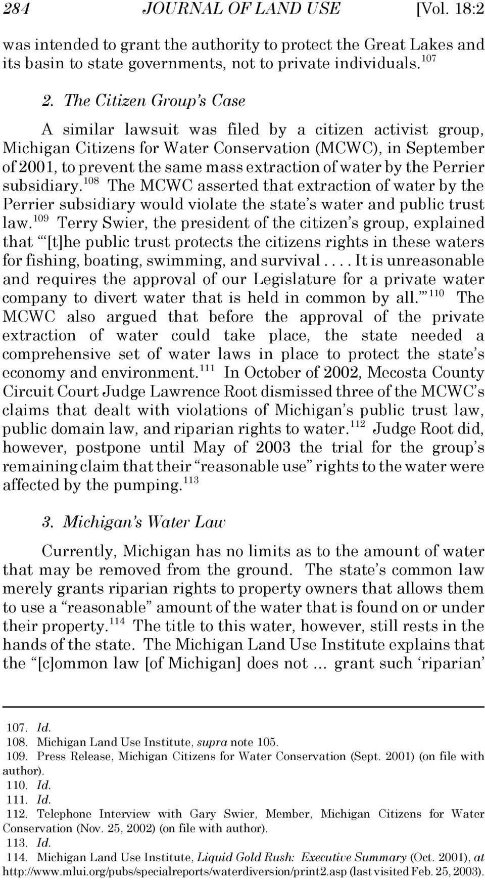 by the Perrier subsidiary. 108 The MCWC asserted that extraction of water by the Perrier subsidiary would violate the state s water and public trust law.