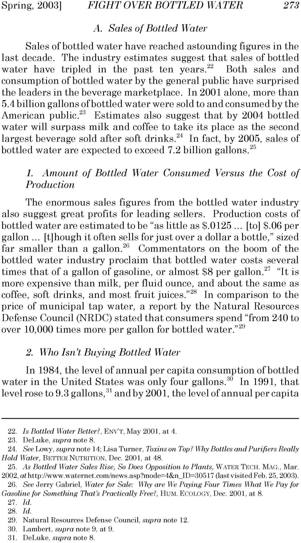 22 Both sales and consumption of bottled water by the general public have surprised the leaders in the beverage marketplace. In 2001 alone, more than 5.