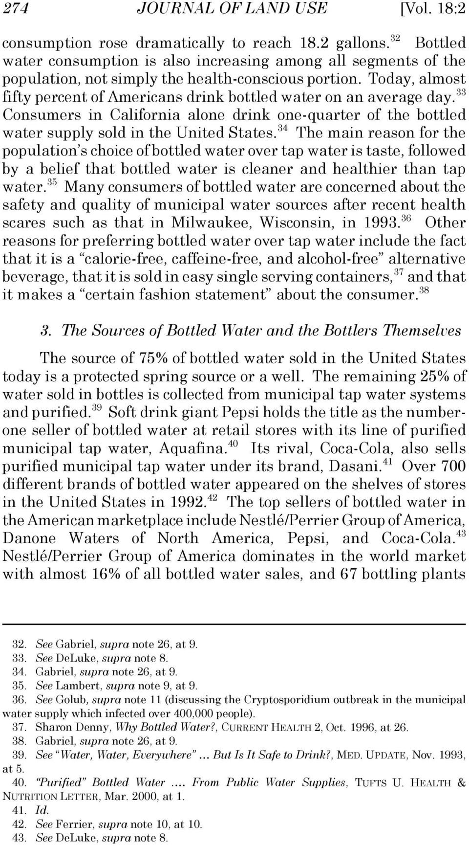 Today, almost fifty percent of Americans drink bottled water on an average day. 33 Consumers in California alone drink one-quarter of the bottled water supply sold in the United States.