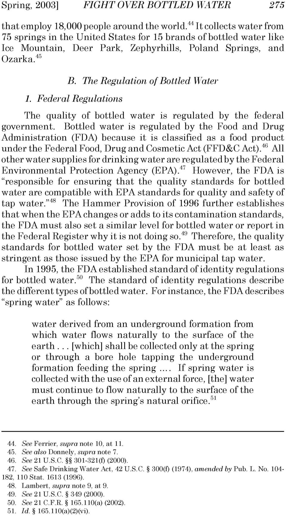 Federal Regulations The quality of bottled water is regulated by the federal government.