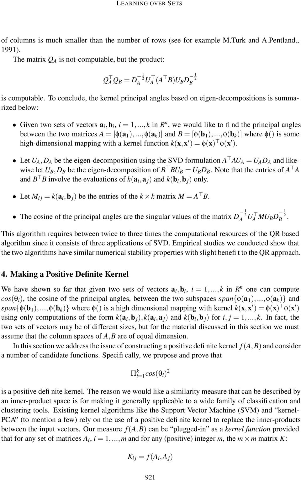 To conclude, the kernel principal angles based on eigen-decompositions is summarized below: Given two sets of vectors a i,b i, i = 1,.