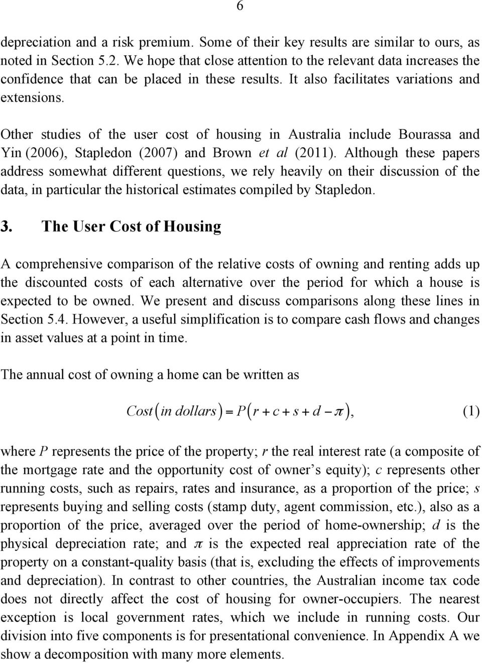 Other studies of the user cost of housing in Australia include Bourassa and Yin (2006), Stapledon (2007) and Brown et al (2011).