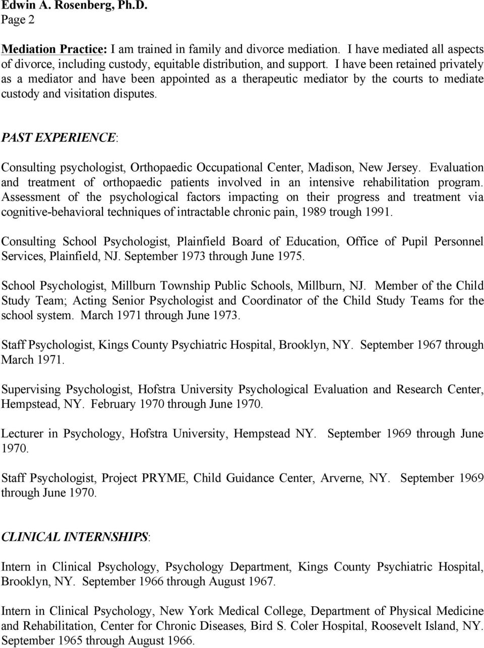 PAST EXPERIENCE: Consulting psychologist, Orthopaedic Occupational Center, Madison, New Jersey. Evaluation and treatment of orthopaedic patients involved in an intensive rehabilitation program.