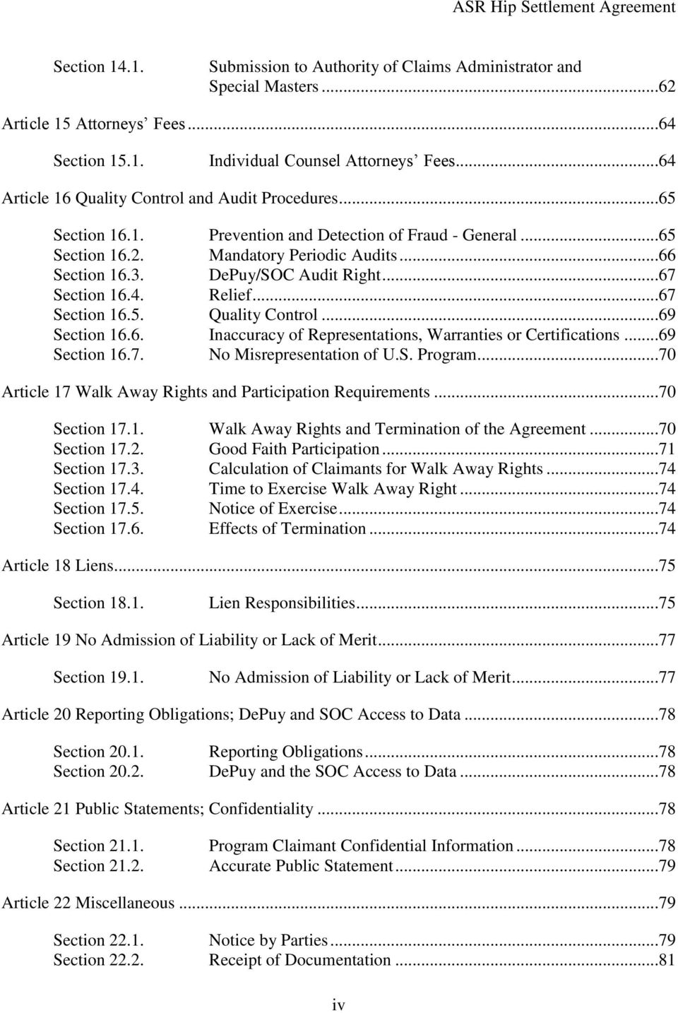 DePuy/SOC Audit Right...67 Section 16.4. Relief...67 Section 16.5. Quality Control...69 Section 16.6. Inaccuracy of Representations, Warranties or Certifications...69 Section 16.7. No Misrepresentation of U.