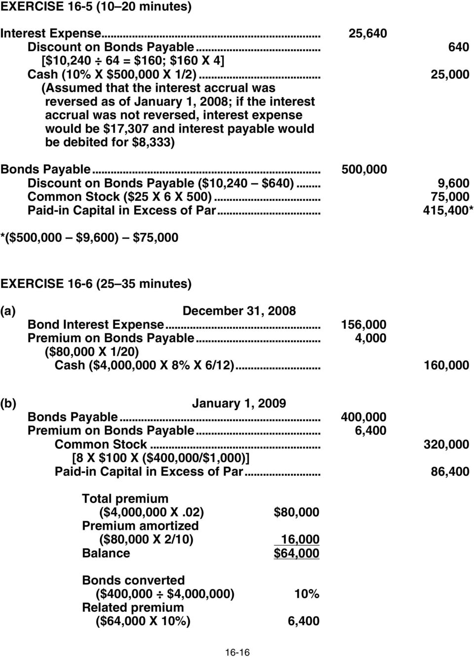 $8,333) Bonds Payable... 500,000 Discount on Bonds Payable ($10,240 $640)... 9,600 Common Stock ($25 X 6 X 500)... 75,000 Paid-in Capital in Excess of Par.