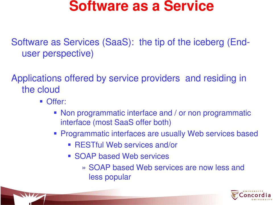 and / or non programmatic interface (most SaaS offer both) Programmatic interfaces are usually Web