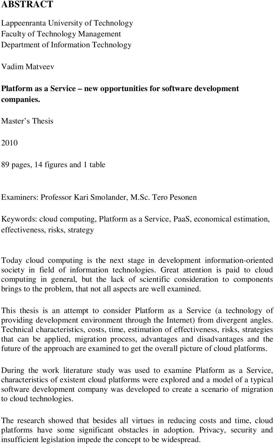Tero Pesonen Keywords: cloud computing, Platform as a Service, PaaS, economical estimation, effectiveness, risks, strategy Today cloud computing is the next stage in development information-oriented