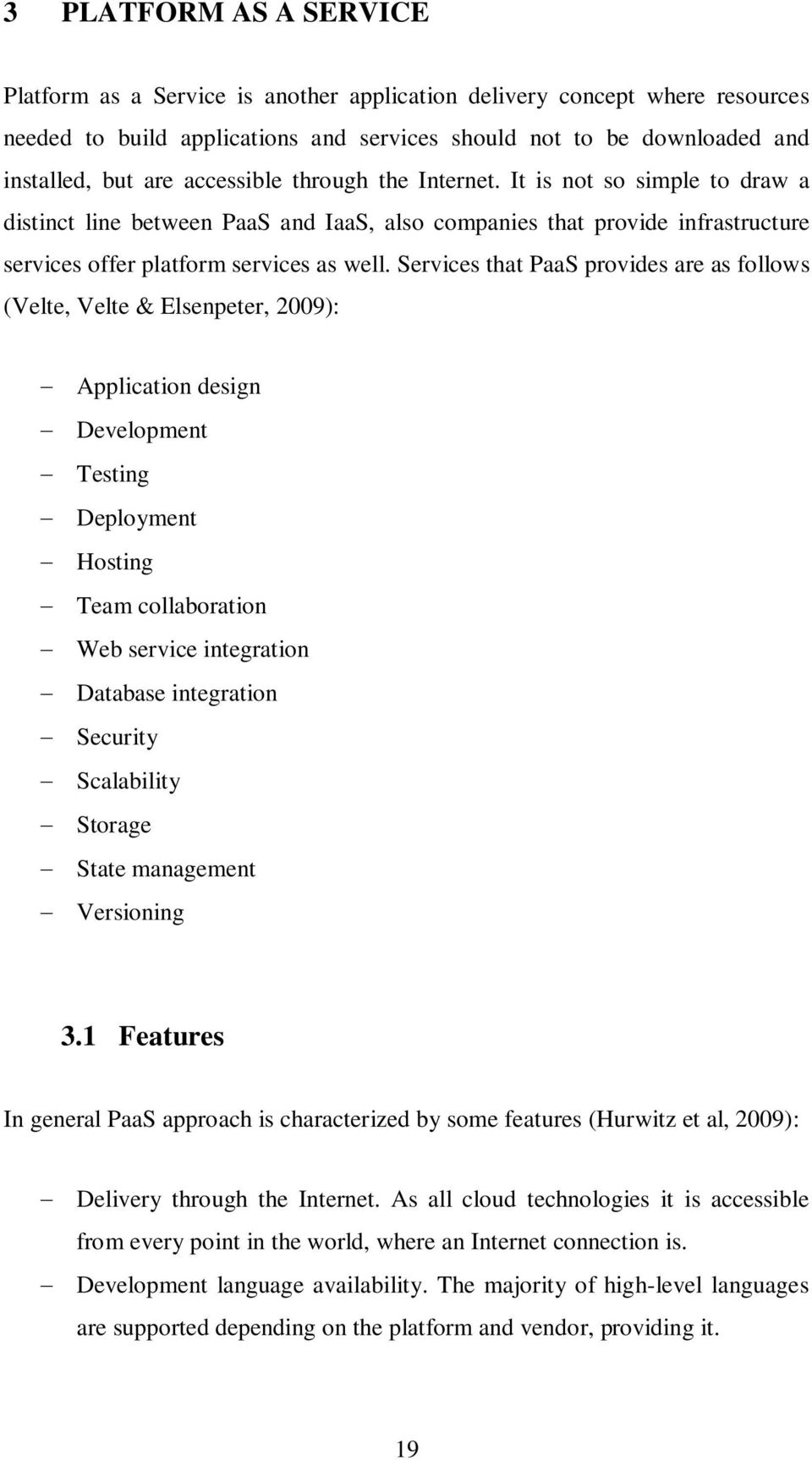Services that PaaS provides are as follows (Velte, Velte & Elsenpeter, 2009): Application design Development Testing Deployment Hosting Team collaboration Web service integration Database integration