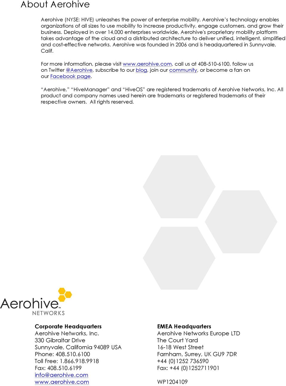 Deployed in over 14,000 enterprises worldwide, Aerohive's proprietary mobility platform takes advantage of the cloud and a distributed architecture to deliver unified, intelligent, simplified and