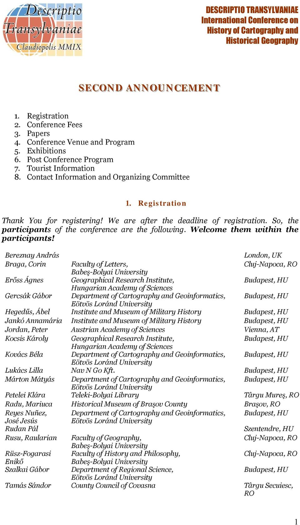 So, the participants of the conference are the following. Welcome them within the participants!