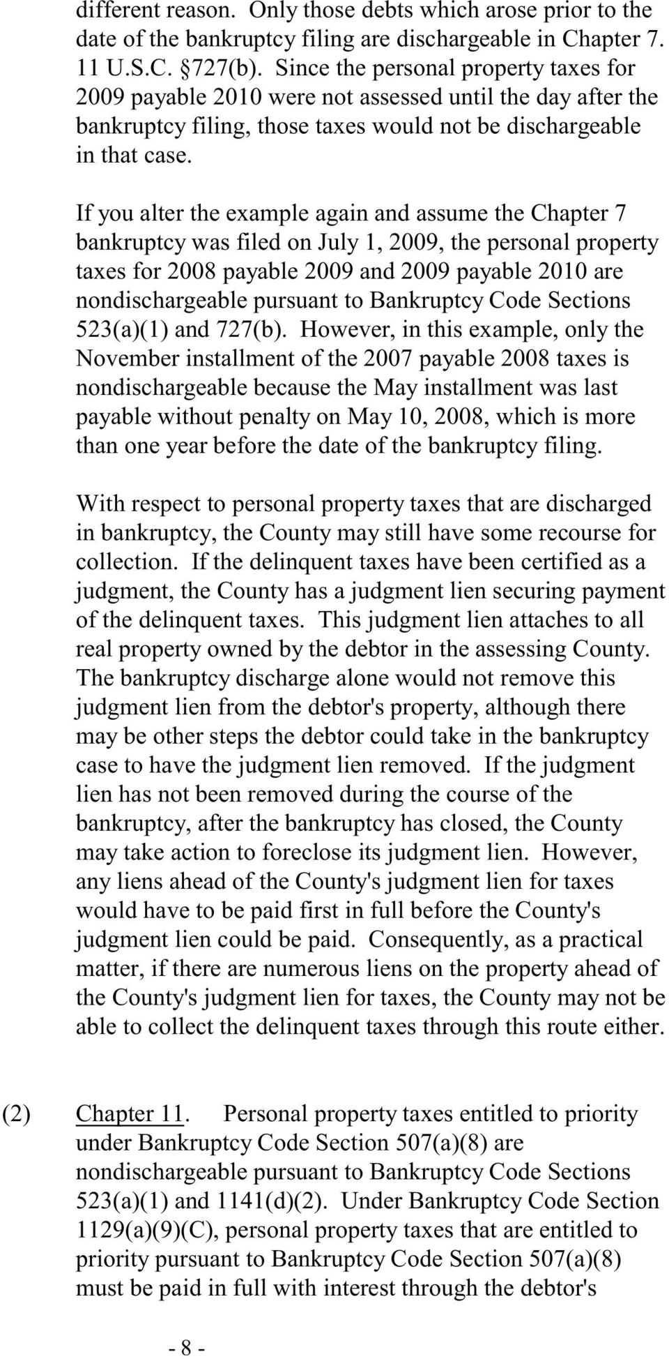 If you alter the example again and assume the Chapter 7 bankruptcy was filed on July 1, 2009, the personal property taxes for 2008 payable 2009 and 2009 payable 2010 are nondischargeable pursuant to