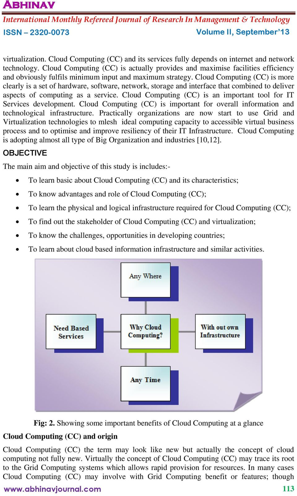 Cloud Computing (CC) is more clearly is a set of hardware, software, network, storage and interface that combined to deliver aspects of computing as a service.