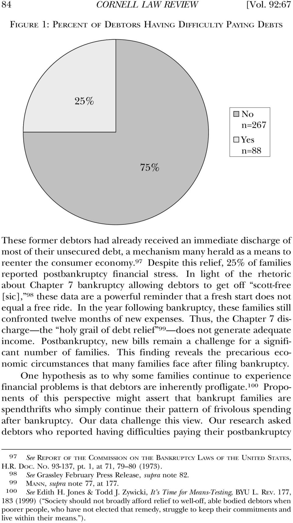 mechanism many herald as a means to reenter the consumer economy. 97 Despite this relief, 25% of families reported postbankruptcy financial stress.