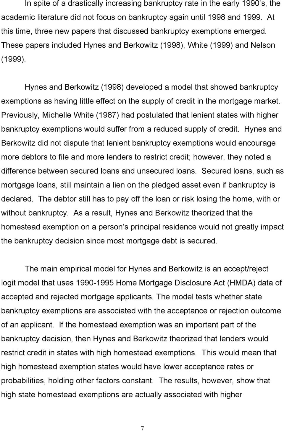 Hynes and Berkowitz (1998) developed a model that showed bankruptcy exemptions as having little effect on the supply of credit in the mortgage market.