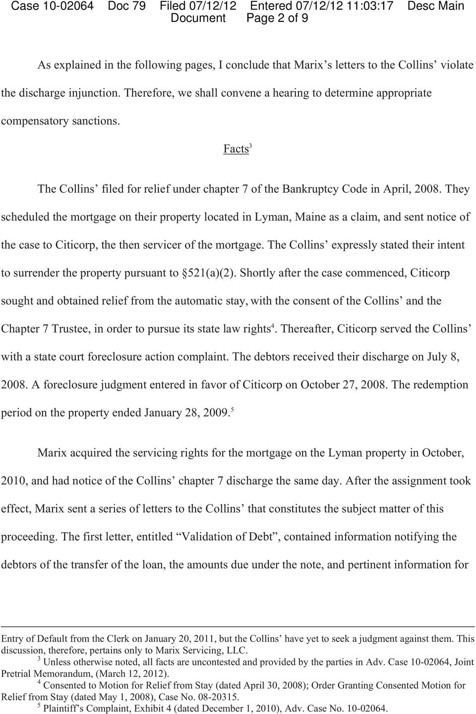 They scheduled the mortgage on their property located in Lyman, Maine as a claim, and sent notice of the case to Citicorp, the then servicer of the mortgage.