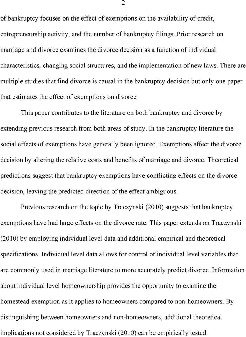There are multiple studies that find divorce is causal in the bankruptcy decision but only one paper that estimates the effect of exemptions on divorce.