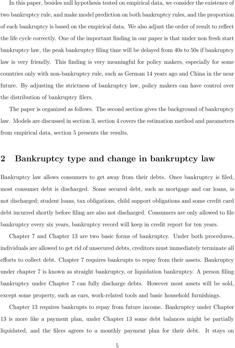 One of the important finding in our paper is that under non fresh start bankruptcy law, the peak bankruptcy filing time will be delayed from 40s to 50s if bankruptcy law is very friendly.