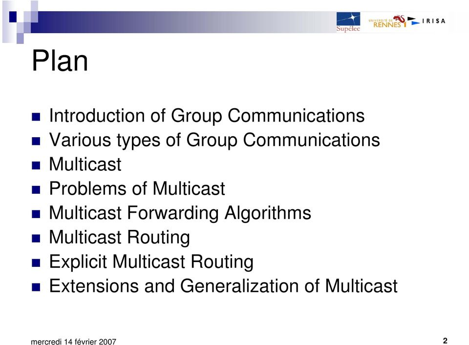 Multicast Forwarding Algorithms Multicast Routing Explicit