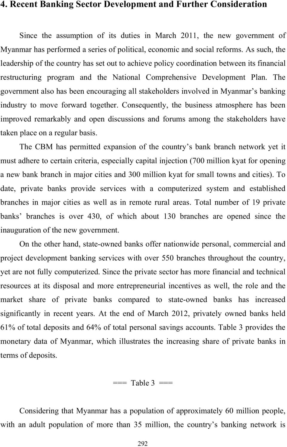 The government also has been encouraging all stakeholders involved in Myanmar s banking industry to move forward together.