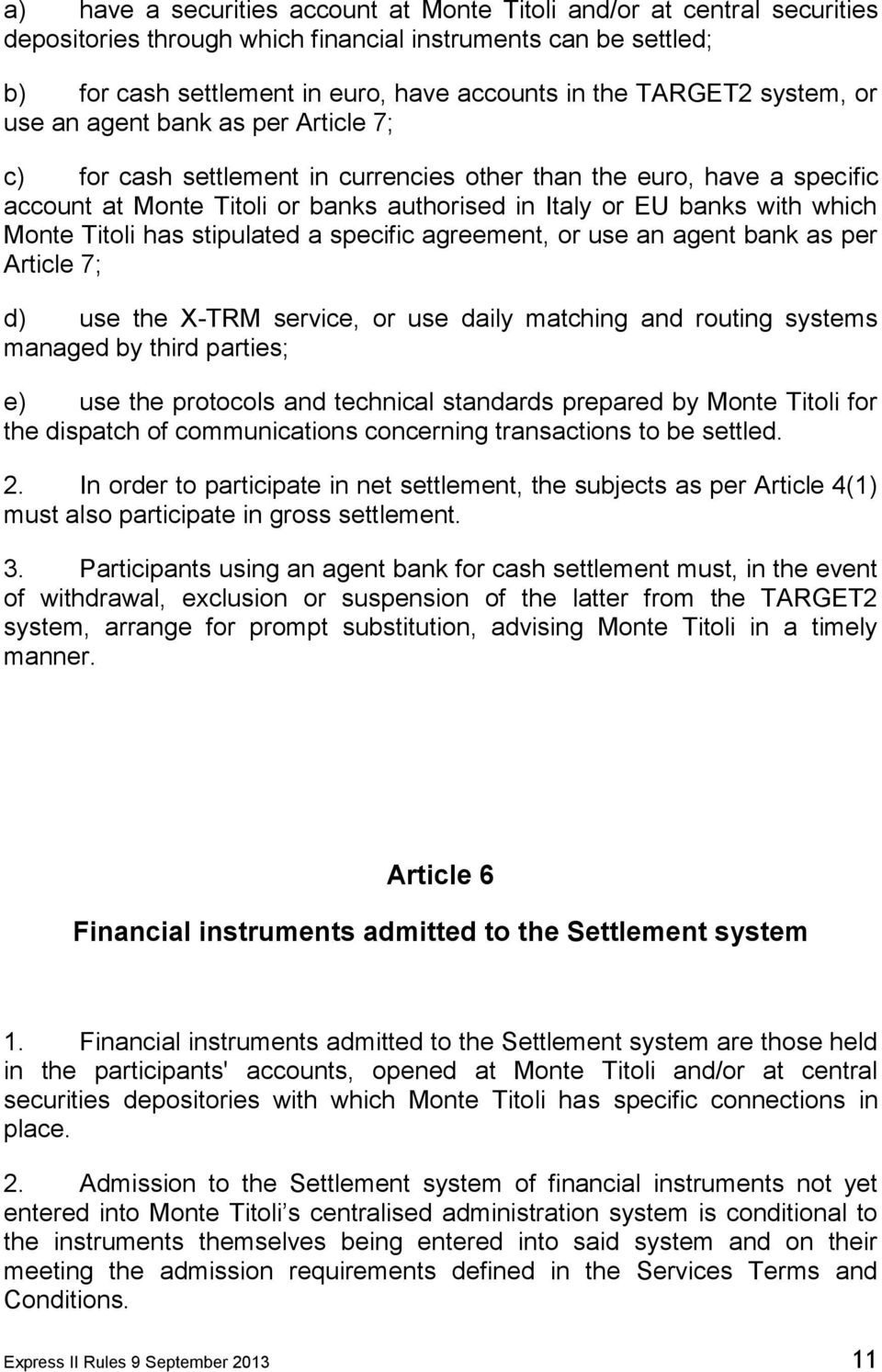 Monte Titoli has stipulated a specific agreement, or use an agent bank as per Article 7; d) use the X-TRM service, or use daily matching and routing systems managed by third parties; e) use the