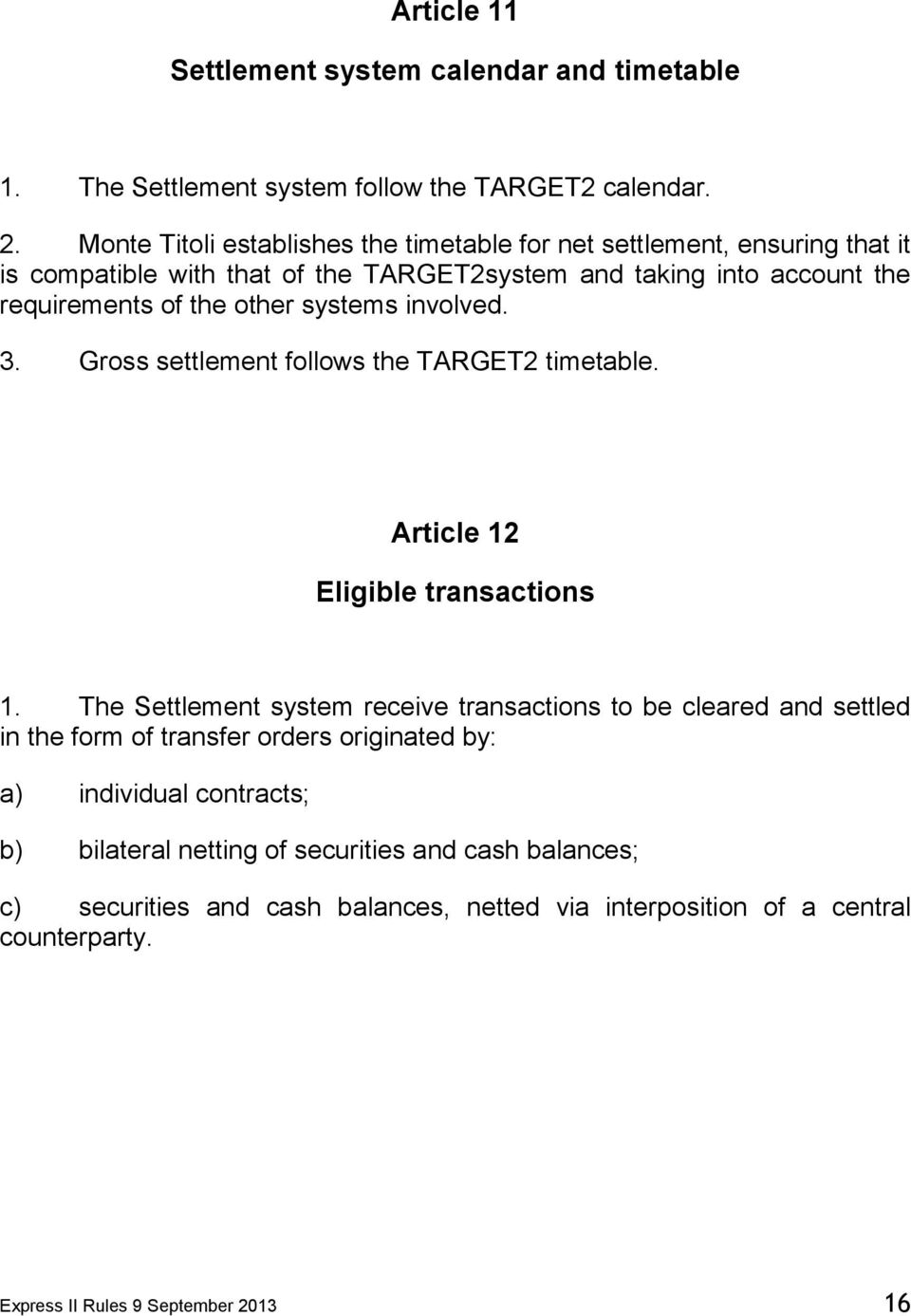 systems involved. 3. Gross settlement follows the TARGET2 timetable. Article 12 Eligible transactions 1.