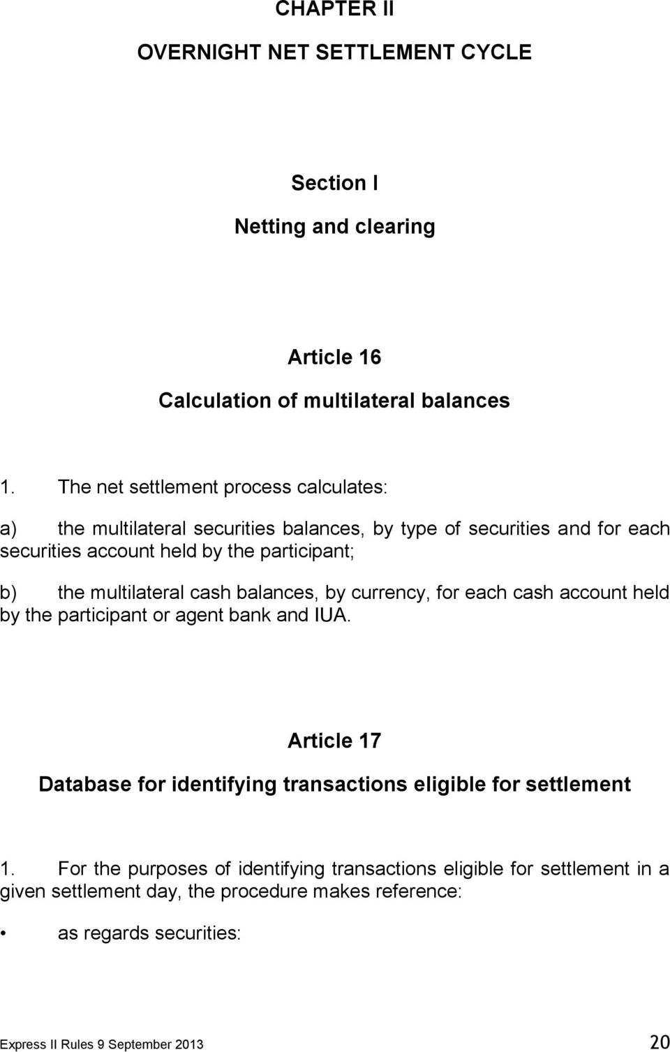 multilateral cash balances, by currency, for each cash account held by the participant or agent bank and IUA.