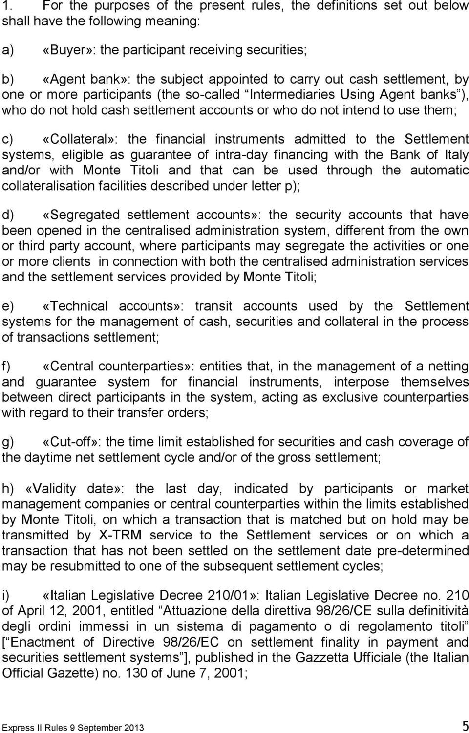 the financial instruments admitted to the Settlement systems, eligible as guarantee of intra-day financing with the Bank of Italy and/or with Monte Titoli and that can be used through the automatic